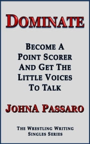 Dominate - Become a Point Scorer and Get the Little Voices to Talk ebook by JohnA Passaro