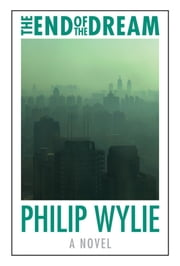 The End of the Dream ebook by Philip Wylie