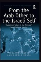 From the Arab Other to the Israeli Self ebook by Yonatan Mendel,Ronald Ranta