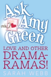 Ask Amy Green: Love and Other Drama-Ramas! ebook by Sarah Webb