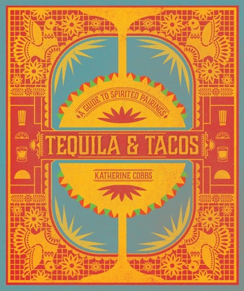 Tequila & Tacos - A Guide to Spirited Pairings eBook by Katherine Cobbs