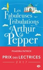 Les Fabuleuses Tribulations d'Arthur Pepper ebook by Phaedra Patrick