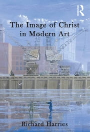 The Image of Christ in Modern Art ebook by Richard Harries