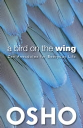 A Bird on the Wing - Zen Anecdotes for Everyday Life ebook by Osho