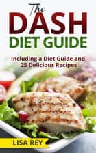 The DASH Diet Guide ebook by Lisa Rey