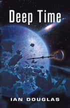 Deep Time: AN EPIC ADVENTURE FROM THE MASTER OF MILITARY SCIENCE FICTION (Star Carrier, Book 6) ebook by