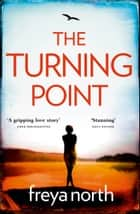 The Turning Point: A gripping emotional page-turner with a breathtaking twist ebook by Freya North