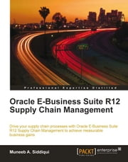 Oracle E-Business Suite R12 Supply Chain Management ebook by Muneeb A. Siddiqui