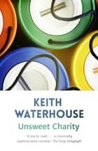 Unsweet Charity eBook by Keith Waterhouse