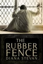 The Rubber Fence ebook by Diana Stevan
