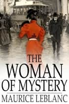 The Woman of Mystery - Or, The Shell Shard ebook by Maurice Leblanc