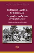 Histories of Health in Southeast Asia - Perspectives on the Long Twentieth Century ebook by Tim Harper, Sunil S. Amrith, Nopphanat Anuphongphat,...
