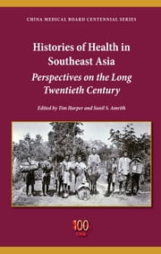 Histories of Health in Southeast Asia - Perspectives on the Long Twentieth Century ebook by Tim Harper,Sunil S. Amrith