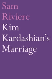 Kim Kardashian's Marriage ebook by Sam Riviere