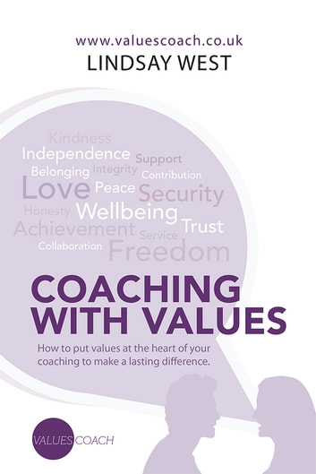 Coaching with Values - How to put values at the heart of your coaching to make a lasting difference. ebook by Lindsay West