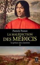 La malédiction des Médicis - tome 1 Le Prince sans couronne ebook by