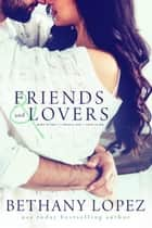 Friends & Lovers Trilogy ebook by Bethany Lopez