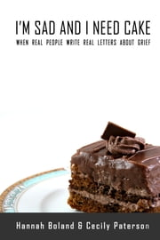 I'm Sad and I Need Cake ebook by Hannah Boland,Cecily Anne Paterson