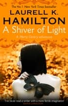 A Shiver of Light - (Merry Gentry 9) ebook by Laurell K Hamilton