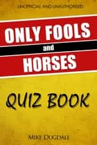 The Only Fools and Horses Quiz Book ebook by Mike Dugdale