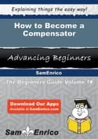 How to Become a Compensator ebook by Kyung Obryan