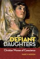 Defiant Daughters ebook by Marcy Heidish