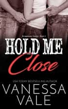 Hold Me Close eBook by Vanessa Vale