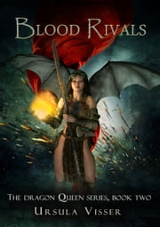 Blood Rivals - The Dragon Queen Series ekitaplar by Ursula Visser