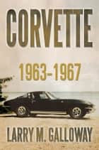 Corvette ebook by Larry M. Galloway
