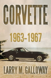 Corvette - 1963-1967 ebook by Larry M. Galloway