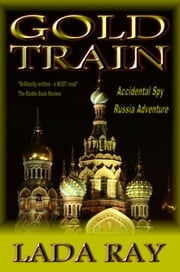Gold Train (Accidental Spy Russia Adventure) ebook by Lada Ray