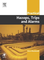 Practical Hazops, Trips and Alarms ebook by Macdonald, David