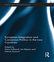 European Integration and Consensus Politics in the Low Countries ebook by Hans Vollaard,Jan Beyers,Patrick Dumont
