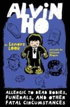 Alvin Ho: Allergic to Dead Bodies, Funerals, and Other Fatal Circumstances ebook by Lenore Look, LeUyen Pham