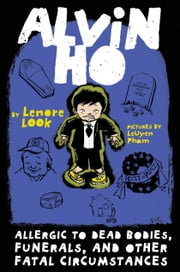 Alvin Ho: Allergic to Dead Bodies, Funerals, and Other Fatal Circumstances ebook by Lenore Look,LeUyen Pham