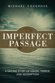 Imperfect Passage - A Sailing Story of Vision, Terror, and Redemption ebook by Michael Cosgrove