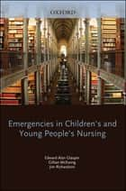 Emergencies in Children's and Young People's Nursing ebook by E. A Glasper,Gill McEwing,Jim Richardson