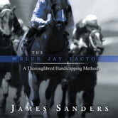 The Blue Jay Factor - A Thoroughbred Handicapping Method ebook by James Sanders