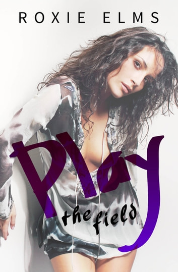 Play the Field (A Sexy Romp Series #4) ebook by Roxie Elms