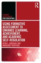 Using Formative Assessment to Enhance Learning, Achievement, and Academic Self-Regulation ebook by Heidi L. Andrade, Margaret Heritage
