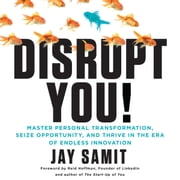 Disrupt You! - Master Personal Transformation, Seize Opportunity, and Thrive in the Era of Endless Innovation audiobook by Jay Samit