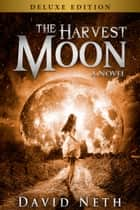The Harvest Moon - Deluxe Edition ebook by David Neth