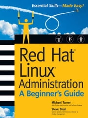 Red Hat Linux Administration: A Beginner's Guide ebook by Turner, Michael