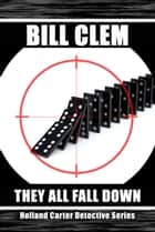 They All Fall Down (Holland Carter Series) ebook by Bill Clem