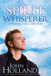 The Spirit Whisperer ebook by John Holland