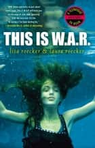 This Is WAR ebook by Lisa Roecker, Laura Roecker