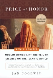 Price of Honor - Muslim Women Lift the Veil of Silence on the Islamic World ebook by Jan Goodwin