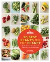 50 Best Plants on the Planet - The Most Nutrient-Dense Fruits and Vegetables, in 150 Delicious Recipes ebook by Cathy Thomas