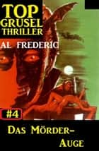 Top Grusel Thriller #4: Das Mörder-Auge ebook by Al Frederic