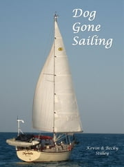 Dog Gone Sailing - Becky & Kevin... Sailing with the Danny Dog! ebook by Kevin & Becky Stilley